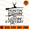 Huntin Fishin And Lovin Every Day SVG