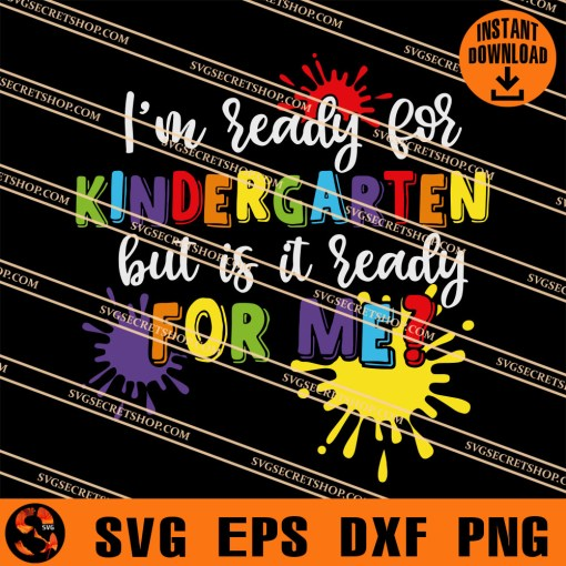 I Am Ready For Kindergarten But Is It Ready For Me SVG