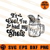 It Is Cool Ive had My Shots SVG