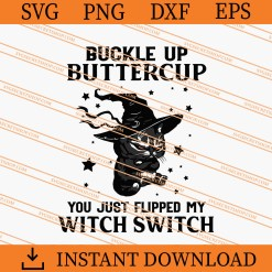 Cat Buckle Up Buttercup You just Flipped My Witch Switch SVG