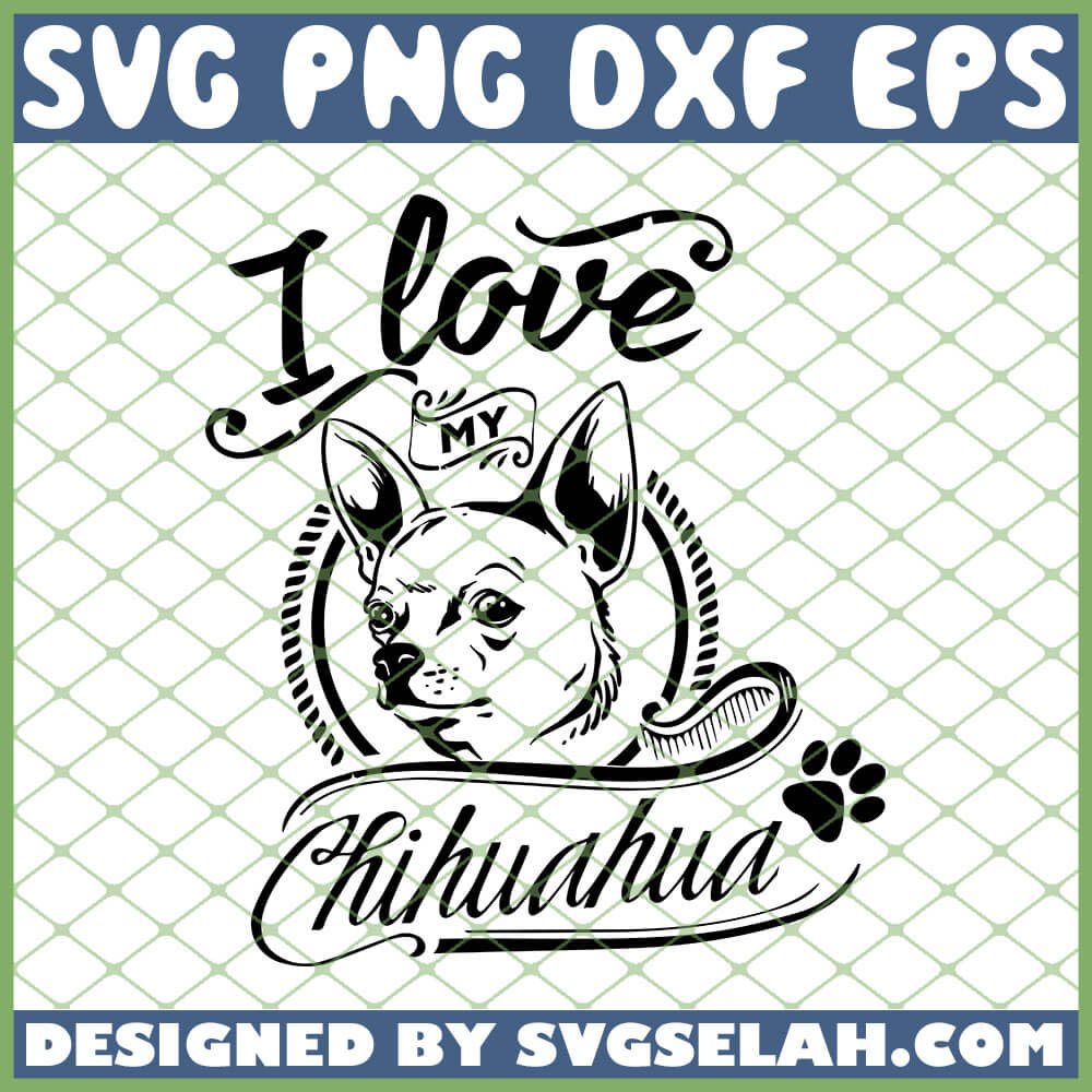Download I Love My Chihuahua Outline SVG, Dogs Lover SVG, PNG, DXF ...