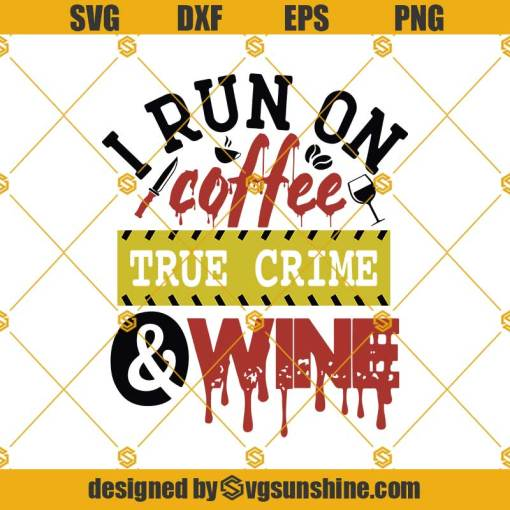 I Run On Coffee True Crime And Wine Svg, Coffee Svg