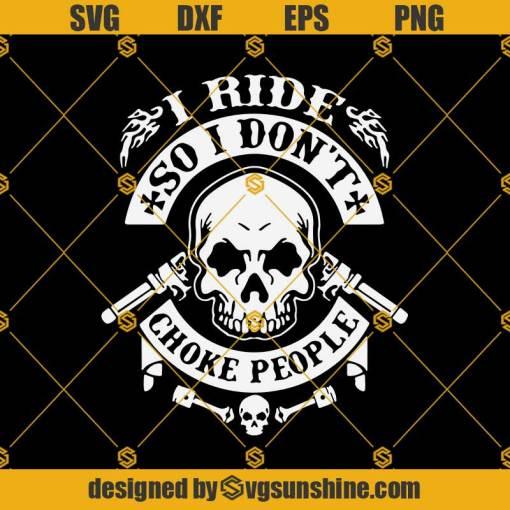 I Ride So I Dont Choke People SVG, Biker SVG, Motorcycle SVG