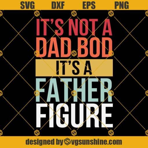 It's Not A Dad Bod Svg, It's A Father Figure Svg, Funny Retro Vintage Svg