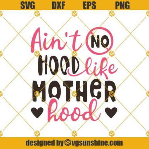 Aint No Hood Like Motherhood SVG, Mom Life SVG, Motherhood SVG