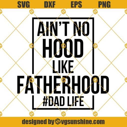Aint No Hood Like Fatherhood SVG, Dad Life SVG, Fatherhood SVG