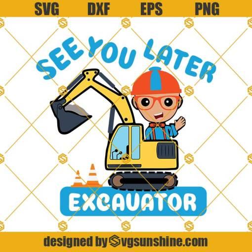 Blippi See You Later Excavator SVG, Blippi Birthday SVG, Blippi Kids SVG, Blippi Child, Toddler SVG