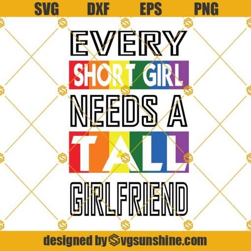 Every Short Girl Needs A Tall Girlfriend Svg