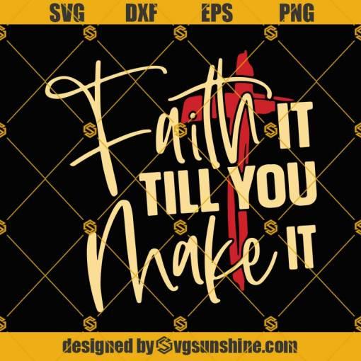 Faith it Till You Make it Svg, Faith Svg, Cross Svg, Christian Svg, Motivation Svg, Religious Quote Svg, Jesus Svg