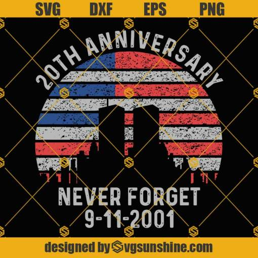 9 11 20th Anniversary Never Forget SVG PNG DXF EPS