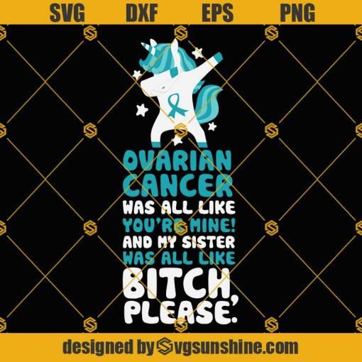 Ovarian Cancer SVG, My Sister Bitch Please Quote SVG, Unicorn Sticker SVG