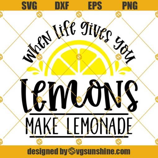 When Life Gives You Lemons SVG, Lemons Svg, Lemonade Svg, Make Lemonade Svg, Lemonade Sign Svg Lemonade Shirt Svg
