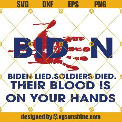 Biden Bloody Handprint SVG, Biden Lied Soldiers Died Their Blood is On Your Hands SVG