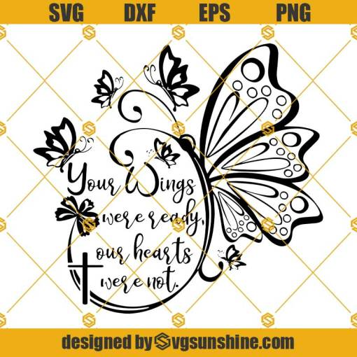 Your Wings Were Ready Our Hearts Were Not SVG, Butterfly SVG