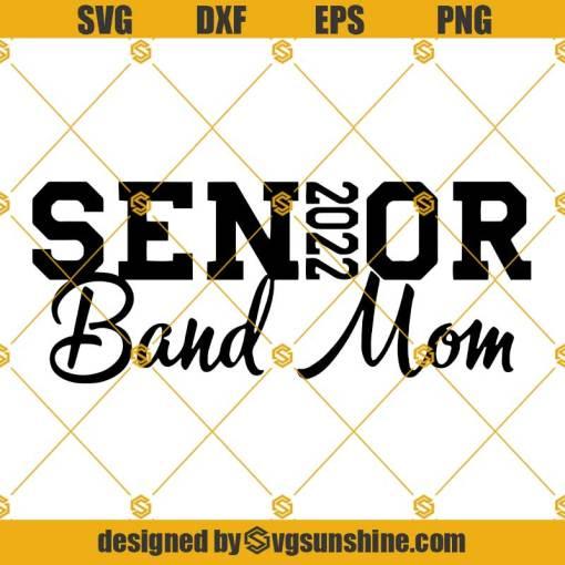 Senior 2022 Band Mom SVG, Senior Band Mom SVG, Senior Band Mom 2022 SVG