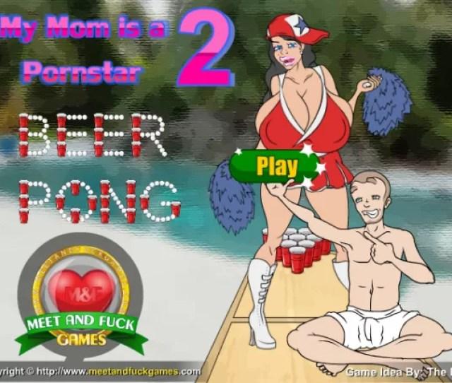 Meet And Fuck My Mom Is A Pornstar   Beer Pong