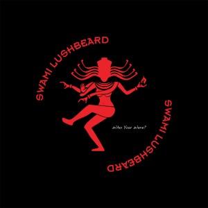 Swami Lushbeard - Who You were?