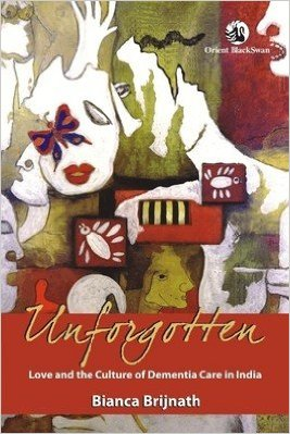 cover of Unforgotten: Love and the Culture of Dementia Care in India