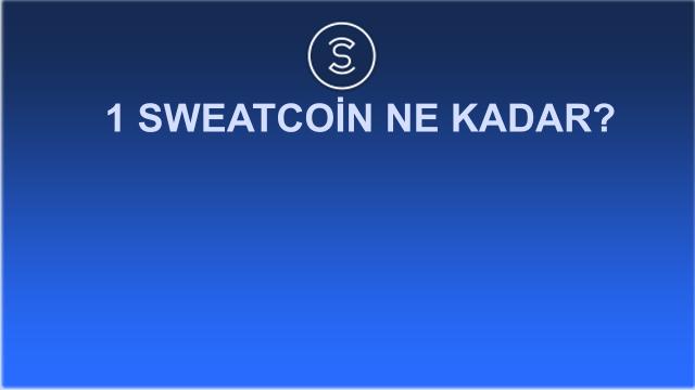 1 Sweatcoin Ne Kadar? Kaç Dolar? Kaç TL? 1 sweatcoin = Usd = TL