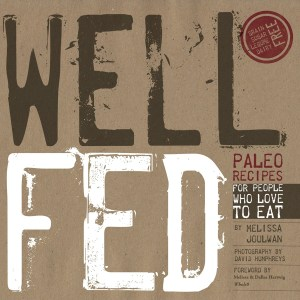 Well Fed Paleo Recipes For People Who Love To Eat by Melissa Joulwan