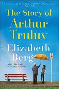 The Story of Arthur Truluv A Novel by Elizabeth Berg