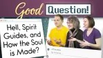 "Thumbnail reads ""Good Question! Hell, Spirit Guides, and How the Soul is Made"" Image shows Curtis, Chara, and Chelsea talking"