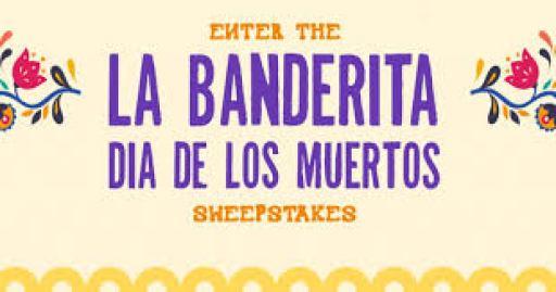 La Banderita Dia de los Muertos Sweepstakes