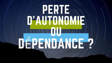 Perte d'autonomie ou dépendance
