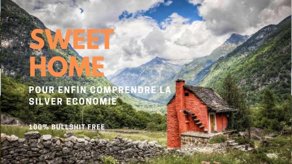 sweet home pour enfin comprendre la silver économie