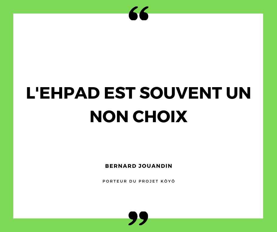 bernard jouandin : l'ehpad est souvent un non choix. Ce n'est pas le choix du vivre ensemble.