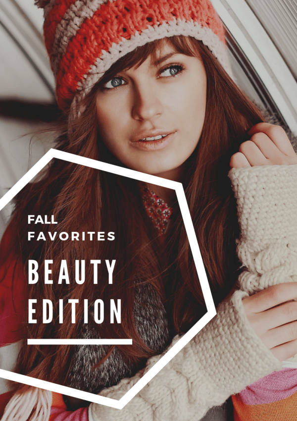 Fall Favorites: Beauty Edition