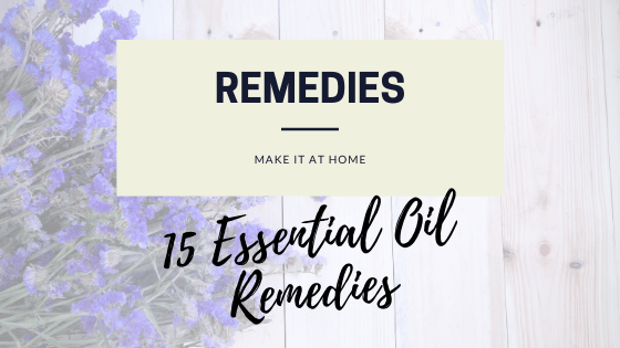 15 Essential Oil Remedies. Common Ailments and Oil Solutions.