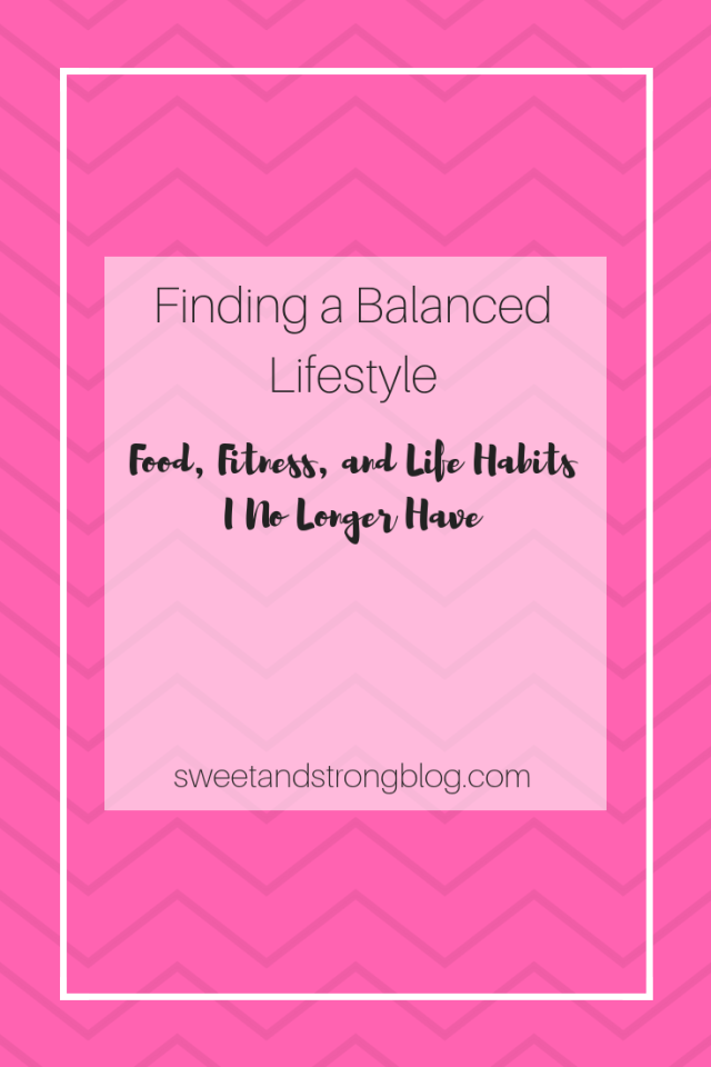 Finding a Balanced Lifestyle; Food, Fitness, and Life Habits I No Longer Have