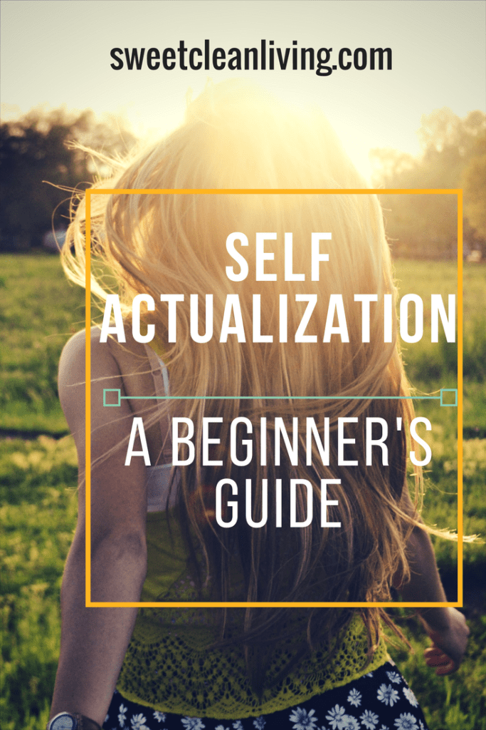 Self Actualization - a Beginner's Guide - sweetcleanliving.com