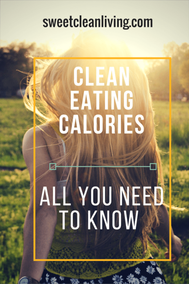 Clean Eating Calories - All You Need to Know - Sweet Clean Living