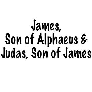 The Twelve Apostles of Jesus: James son of Alphaeus and Judas son of James