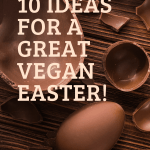 10 Ideas for a Great Vegan Easter