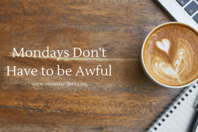 Mondays Don't Have to be Awful