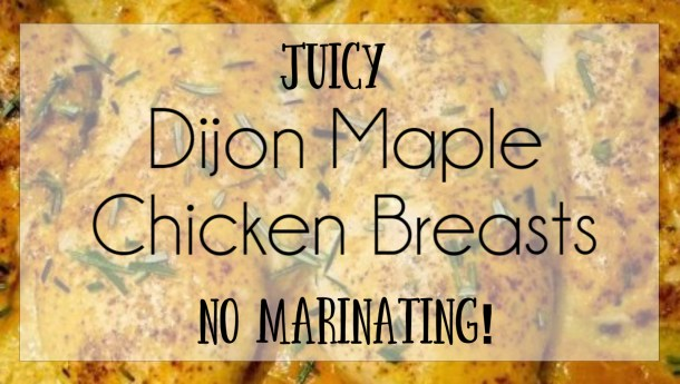 JUICY and EASY Dijon Maple Baked Chicken Breasts