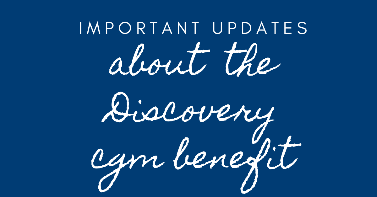 important updates about the discovery cgm benefit