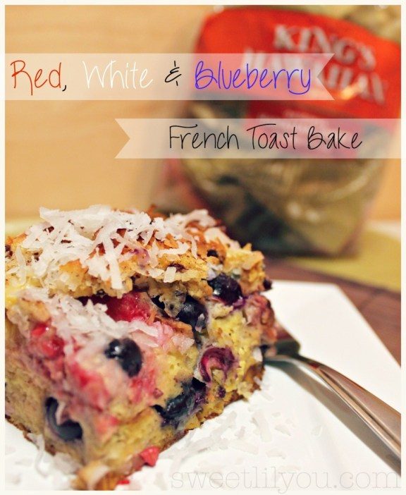 Red, White & Blueberry French Toast bake using King's Hawaiian bread!