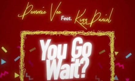"Music:-Demmie Vee – ""You Go Wait?"" ft. Kizz Daniel (Prod. by Killertunes)"