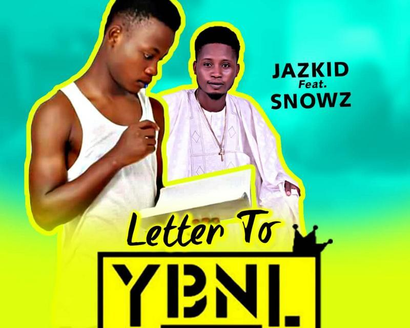 Music:-Jazkid-Letter to ybnl-ft-Snowz