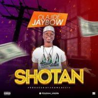 [Music] Olajide Jaybow - ''Shotan''(Prod by Snowz Beat)