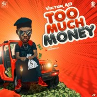 "[Music] Victor AD – ""Too Much Money"