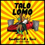 """GoodGirl LA & Terri Team Up on """"Talo Lomo"""""""