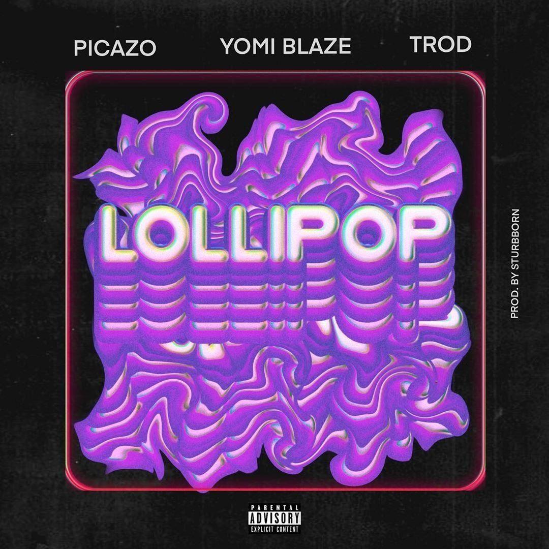 Sweetloaded Picazo-Lollipop [Music] Picazo Ft. Yomiblaze x TROD – Lollipop Music trending  Yomi blaze picazzo