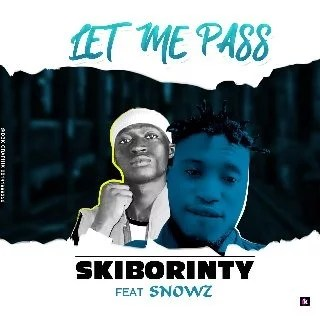 [Music] Skiborinty – Let Me Pass Ft Snowz(Prod By SnowzBeat)