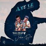 Tee swag - Aye Le Ft John Dee