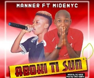 Manner – Aboki Ti Sun Ft Midenyc
